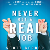 Never Get a 'Real' Job: How to Dump Your Boss, Build a Business and Not Go Broke (Unabridged) audiobook download