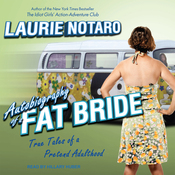 Autobiography of a Fat Bride: True Tales of a Pretend Adulthood (Unabridged) audiobook download