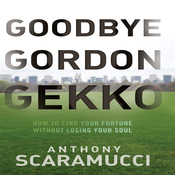 Goodbye Gordon Gekko: How to Find Your Fortune Without Losing Your Soul (Unabridged) audiobook download