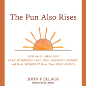 The Pun Also Rises: How the Humble Pun Revolutionized Language, Changed History, and Made Wordplay More Than Some Antics (Unabridged) audiobook download