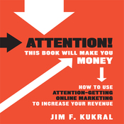 Attention! This Book Will Make You Money: How to Use Attention-Getting Online Marketing to Increase Your Revenue (Unabridged) audiobook download