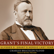 Grant's Final Victory: Ulysses S. Grant's Heroic Last Year (Unabridged) audiobook download