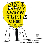 What I Didn't Learn in Business School: How Strategy Works in the Real World (Unabridged) audiobook download