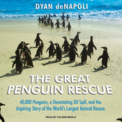 The Great Penguin Rescue: 40,000 Penguins, a Devastating Oil Spill, and the Inspiring Story of the World's Largest Animal Rescue (Unabridged) audiobook download