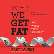 Why We Get Fat: And What to Do About It (Unabridged) audiobook download