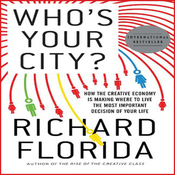 Who's Your City?: How the Creative Economy Is Making Where to Live the Most Important Decision of Your Life (Unabridged) audiobook download