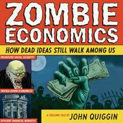 Zombie Economics: How Dead Ideas Still Walk Among Us (Unabridged) audiobook download