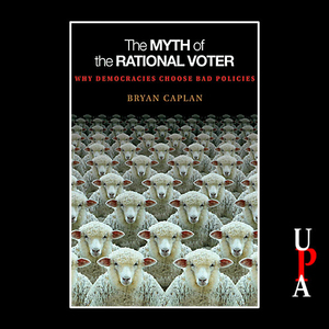 The-myth-of-the-rational-voter-why-democracies-choose-bad-policies-unabridged-audiobook