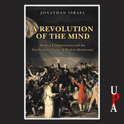 A Revolution of the Mind: Radical Enlightenment and the Intellectual Origins of Modern Democracy (Unabridged) audiobook download