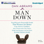Man Down: Proof Beyond a Reasonable Doubt That Women Are Better Cops, Drivers, Gamblers, Spies, World Leaders, Beer Tasters, Hedge Fund Managers, and Just About Everything Else (Unabridged) audiobook download