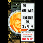 The Man Who Invented the Computer: The Biography of John Atanasoff, Digital Pioneer (Unabridged) audiobook download