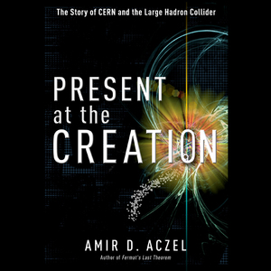 Present-at-the-creation-the-story-of-cern-and-the-large-hadron-collider-unabridged-audiobook