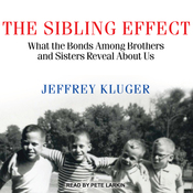 The Sibling Effect: What the Bonds among Brothers and Sisters Reveal about Us (Unabridged) audiobook download