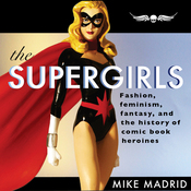 The Supergirls: Fashion, Feminism, Fantasy, and the History of Comic Book Heroines (Unabridged) audiobook download