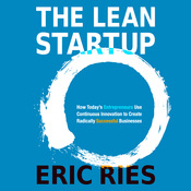 The Lean Startup: How Today's Entrepreneurs Use Continuous Innovation to Create Radically Successful Businesses (Unabridged) audiobook download