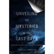 Unveiling the Mysteries of the Last Days: Systematic Prophecy from Genesis to Revelation audiobook download