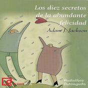 Los diez secretos de la abundante felicidad [The Ten Secrets of Abundant Happiness] (Unabridged) audiobook download