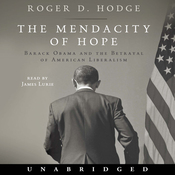 The Mendacity of Hope: Barack Obama and the Betrayal of American Liberalism (Unabridged) audiobook download