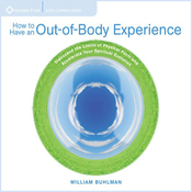 How to Have an Out of Body Experience: Transcend the Limits of Physical Form and Accelerate Your Spritual Evolution audiobook download