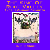 The King of Root Valley and His Curious Daughter (Unabridged) audiobook download