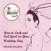 How to Look & Feel Good on Your Wedding Day, Part 1: Bridal Coaching for Brides to Be (Unabridged) audiobook download