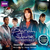 The Sarah Jane Adventures: Deadly Download (Unabridged) audiobook download