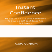 Instant Confidence: 92 Tips On How To Build Confidence To Develop Self-Confidence And Self-Esteem (Unabridged) audiobook download