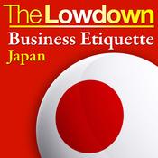 The Lowdown: Business Etiquette - Japan (Unabridged) audiobook download