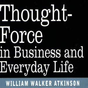 Thought-force-in-business-and-everyday-life-unabridged-audiobook