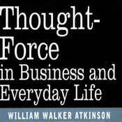 Thought Force in Business and Everyday Life (Unabridged) audiobook download