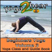 Beginners Yoga, Volume 3: Yoga Class and Guide Book (Unabridged) audiobook download