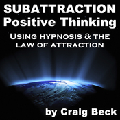 Subattraction Positive Thinking: Using Hypnosis & The Law of Attraction audiobook download