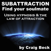 Subattraction Find Your Soulmate: Using Hypnosis & The Law of Attraction audiobook download