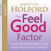 The Feel Good Factor: 10 Proven Ways to Boost Your Mood and Motivate Yourself audiobook download