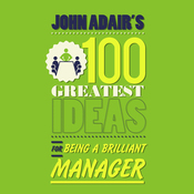 John Adair's 100 Greatest Ideas for Being a Brilliant Manager (Unabridged) audiobook download