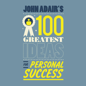 John Adair's 100 Greatest Ideas For Personal Success (Unabridged) audiobook download