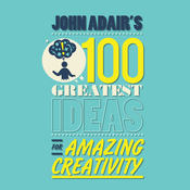 John Adair's 100 Greatest Ideas for Amazing Creativity (Unabridged) audiobook download