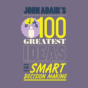 John Adair's 100 Greatest Ideas for Smart Decision Making (Unabridged) audiobook download