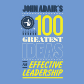 John Adair's 100 Greatest Ideas For Effective Leadership (Unabridged) audiobook download