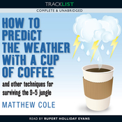 How to Predict the Weather with a Cup of Coffee and Other Techniques for Surviving the 9-5 Jungle (Unabridged) audiobook download