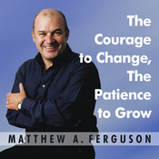 The Courage to Change, The Patience to Grow: Four Essential Skills for Personal Freedom (Unabridged) audiobook download