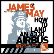 How to Land an A330 Airbus: And Other Vital Skills for the Modern Man (Unabridged) audiobook download