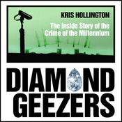 Diamond Geezers: The Inside Story of the Crime of the Millennium (Unabridged) audiobook download