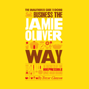 The Unauthorized Guide to Doing Business the Jamie Oliver Way (Unabridged) audiobook download