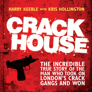 Crack-house-the-incredible-true-story-of-the-man-who-took-on-londons-crack-gangs-and-won-unabridged-audiobook