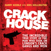 Crack House: The Incredible True Story of the Man Who Took On London's Crack Gangs and Won (Unabridged) audiobook download