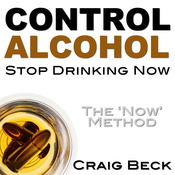 Control Alcohol: Stop Drinking Now audiobook download
