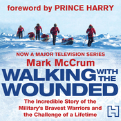 Walking with the Wounded: The Incredible Story of Britain's Bravest Warriors and the Challenge of a Lifetime (Unabridged) audiobook download
