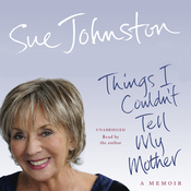 Things I Couldn't Tell My Mother: My Autobiography (Unabridged) audiobook download