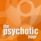 The Psychotic Hour show